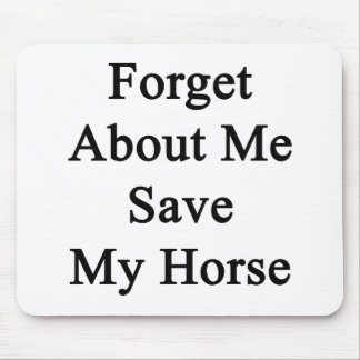 Forget About Me Save My Horse Mouse Pad