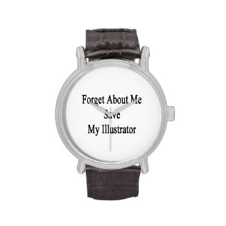 Forget About Me Save My Illustrator Wristwatches