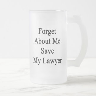 Forget About Me Save My Lawyer Frosted Glass Mug