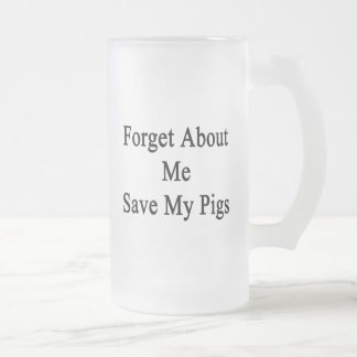 Forget About Me Save My Pigs 16 Oz Frosted Glass Beer Mug