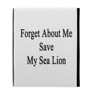 Forget About Me Save My Sea Lion iPad Folio Covers