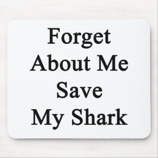 Forget About Me Save My Shark Mouse Pad
