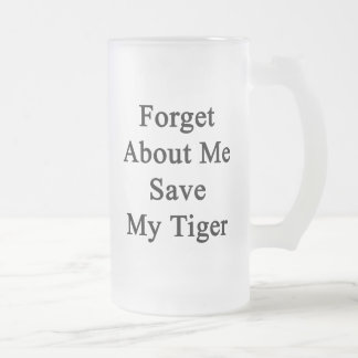 Forget About Me Save My Tigers Frosted Glass Mug