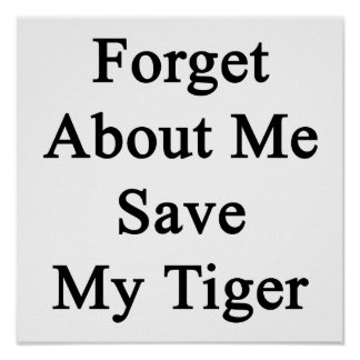 Forget About Me Save My Tigers Poster