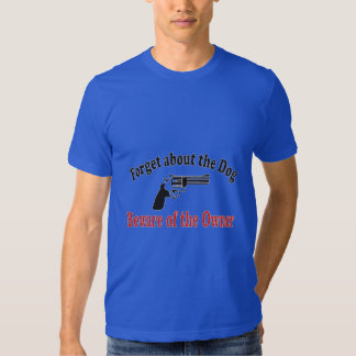 Forget about the dog Beware of the owner Tees