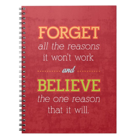 Forget all the reasons it won't work..Motivational Notebook