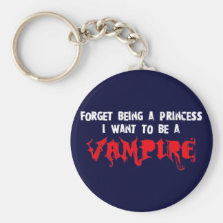 Forget Being a Princess, I Want to Be A Vampire Key Ring