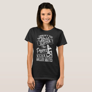 Forget Glass Slipper Princess Wears Roller Skates T-Shirt