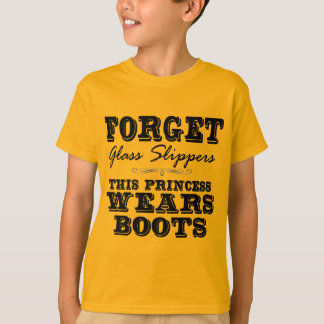 Forget Glass Slippers, This Princess Wears Boots T-Shirt