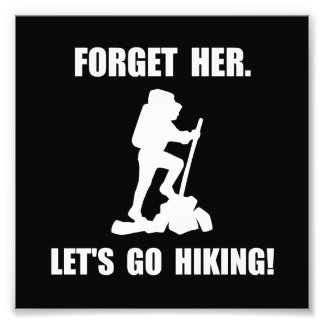 Forget Her Hiking Photographic Print