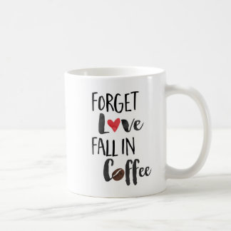 Forget Love. Fall in Coffee. | funny mug