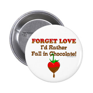 Forget love I d rather fall in chocolate Pins