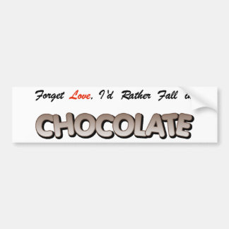 Forget love I d rather fall in Chocolate Bumper Stickers