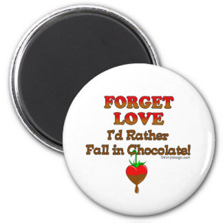 Forget love I'd rather fall in chocolate 6 Cm Round Magnet