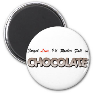 Forget love, I'd rather fall in Chocolate! 6 Cm Round Magnet