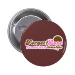 Forget Love, I'd Rather fall in Chocolate Badges