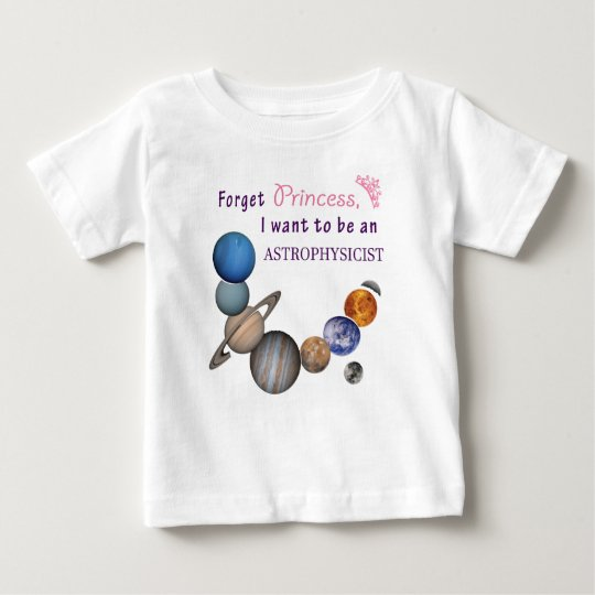 Forget Princess - Astrophysicist Baby T-Shirt