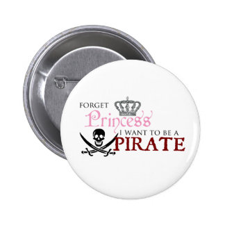 """Forget Princess, I Want to be a Pirate"" 6 Cm Round Badge"