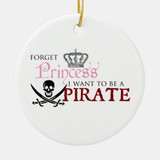 """Forget Princess, I Want to be a Pirate"" Christmas Ornament"