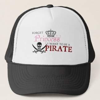 """Forget Princess, I Want to be a Pirate"" Trucker Hat"