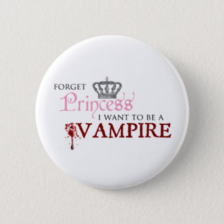 """Forget Princess, I Want to Be A Vampire"" 6 Cm Round Badge"