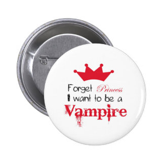 Forget Princess I want to be a Vampire 6 Cm Round Badge