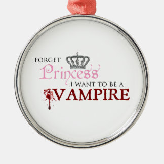 """Forget Princess, I Want to Be A Vampire"" Christmas Ornament"