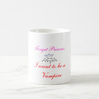 forget princess I want to be a vampire Coffee Mug