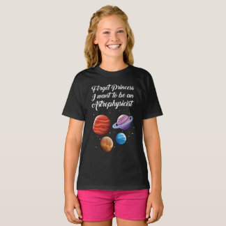 Forget princess I want to be an Astrophysicist T-Shirt