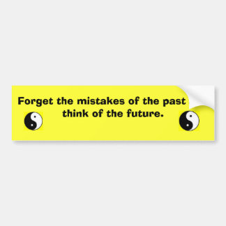 forget the mistakes of the past and think of the f bumper sticker