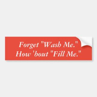 """Forget """"Wash Me"""" Bumper Sticker (choose color)"""