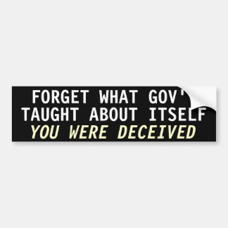 Forget what gov't taught about itself bumper sticker