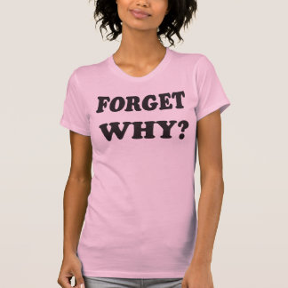 Forget Why? (Black letters) T-Shirt