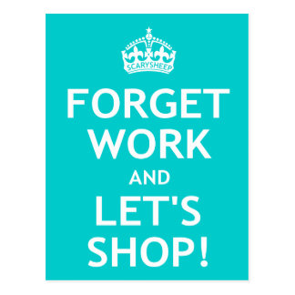 Forget Work and Let s Shop Post Cards