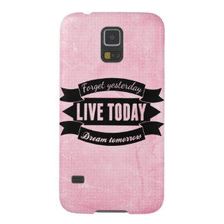 Forget yesterday,live today,dream tomorrow galaxy s5 covers