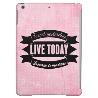 Forget yesterday,live today,dream tomorrow iPad air cover