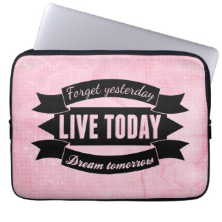 Forget yesterday,live today,dream tomorrow laptop sleeves