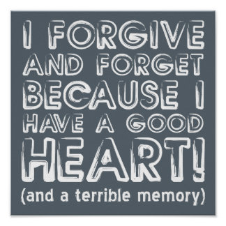 Forgive and Forget Funny Poster Sign