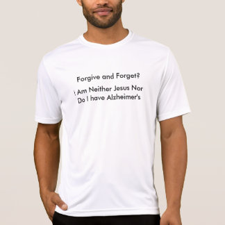 Forgive and Forget T Shirts