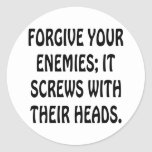 Forgive Your Enemies It Screws With Their Heads Round Stickers