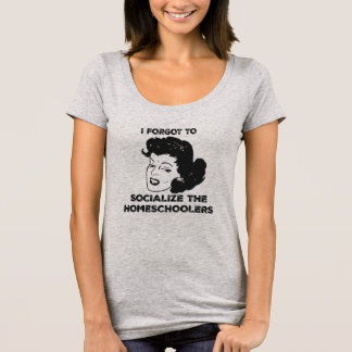 Forgot To Socialize The Homeschoolers Tee