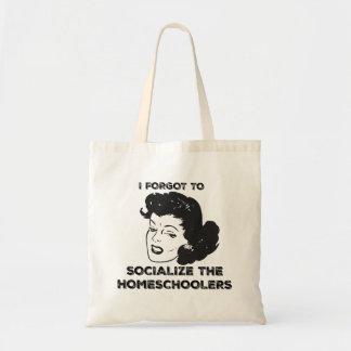 Forgot To Socialize The Homeschoolers Tote Bag
