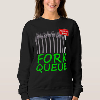 Fork Queue Funny sweatshirt (any colour)