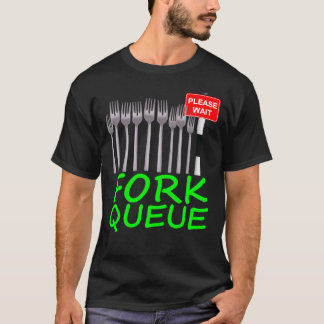 Fork Queue Funny t-shirt (any colour)