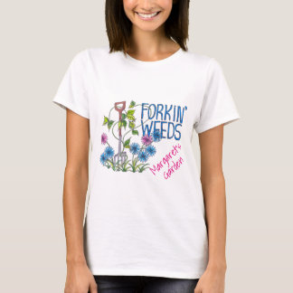 Forkin Weeds personalised with your name and text T-Shirt
