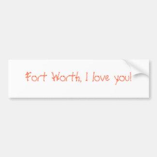 Fort Worth, I love you! Car Bumper Sticker