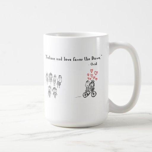 Fortune and love favor the Dave Coffee Mugs