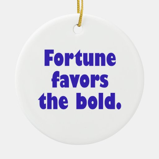 Fortune Favors The Bold Christmas Tree Ornament