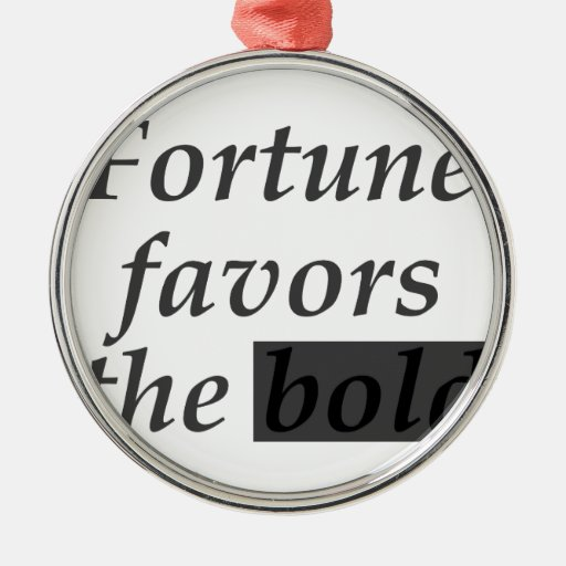 Fortune favors the bold ornaments