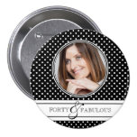 Forty and Fabulous Photo and Polka Dots 7.5 Cm Round Badge